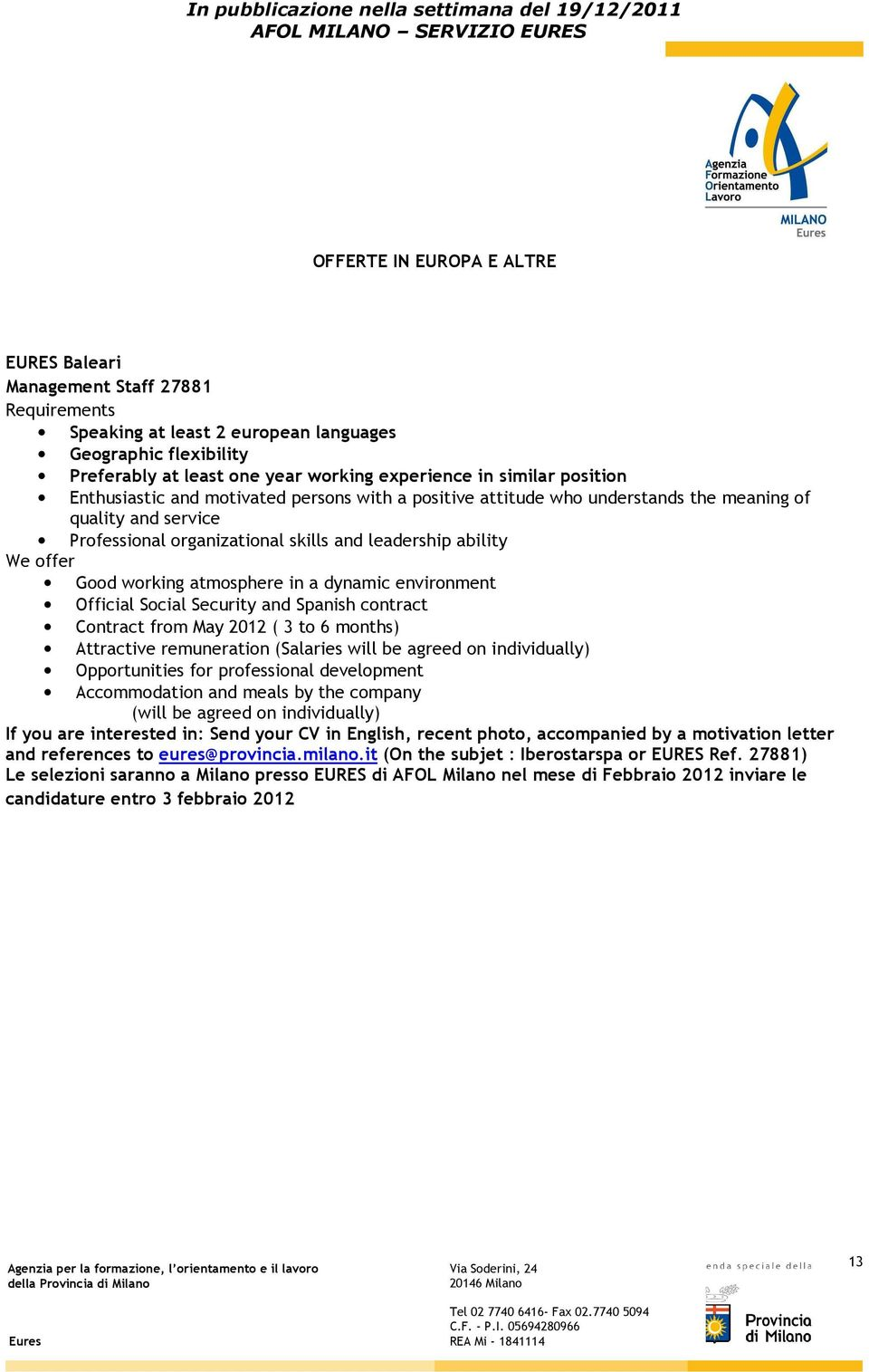 environment Official Social Security and Spanish contract Contract from May 2012 ( 3 to 6 months) Attractive remuneration (Salaries will be agreed on individually) Opportunities for professional