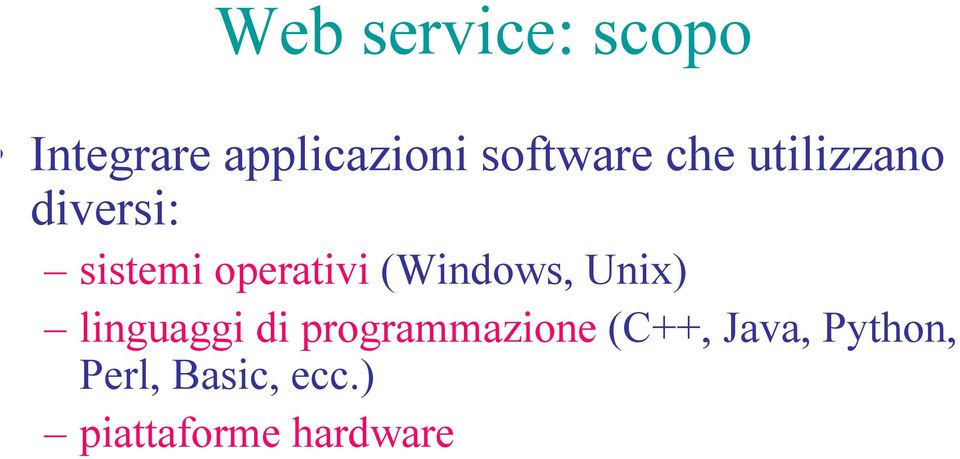 operativi (Windows, Unix) linguaggi di