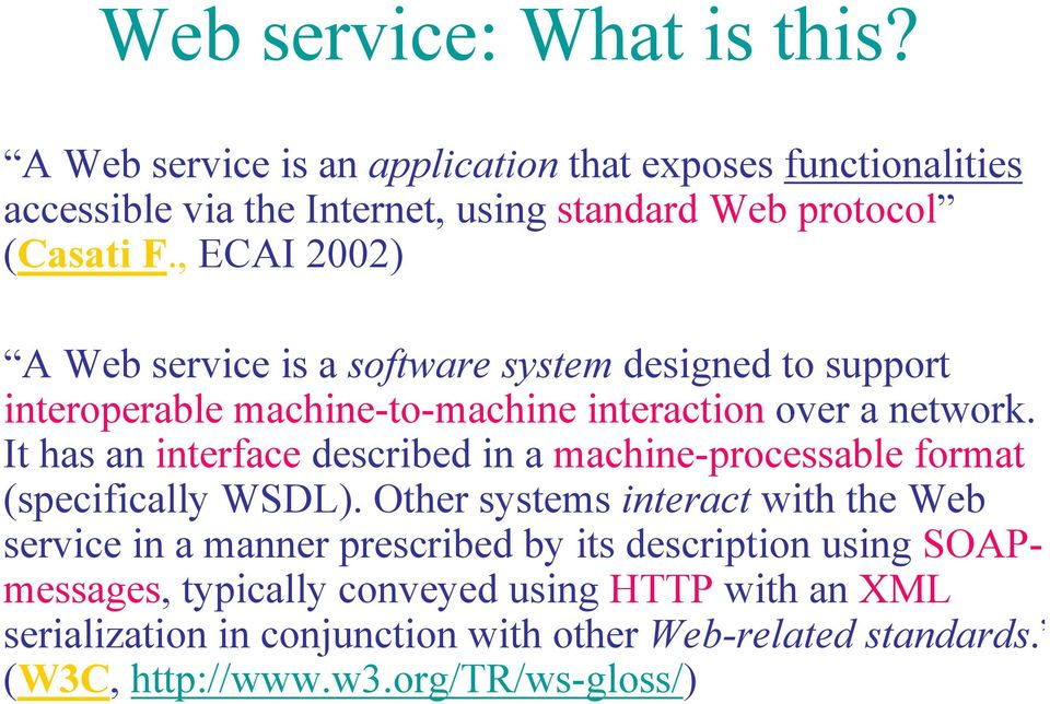 , ECAI 2002) A Web service is a software system designed to support interoperable machine-to-machine interaction over a network.