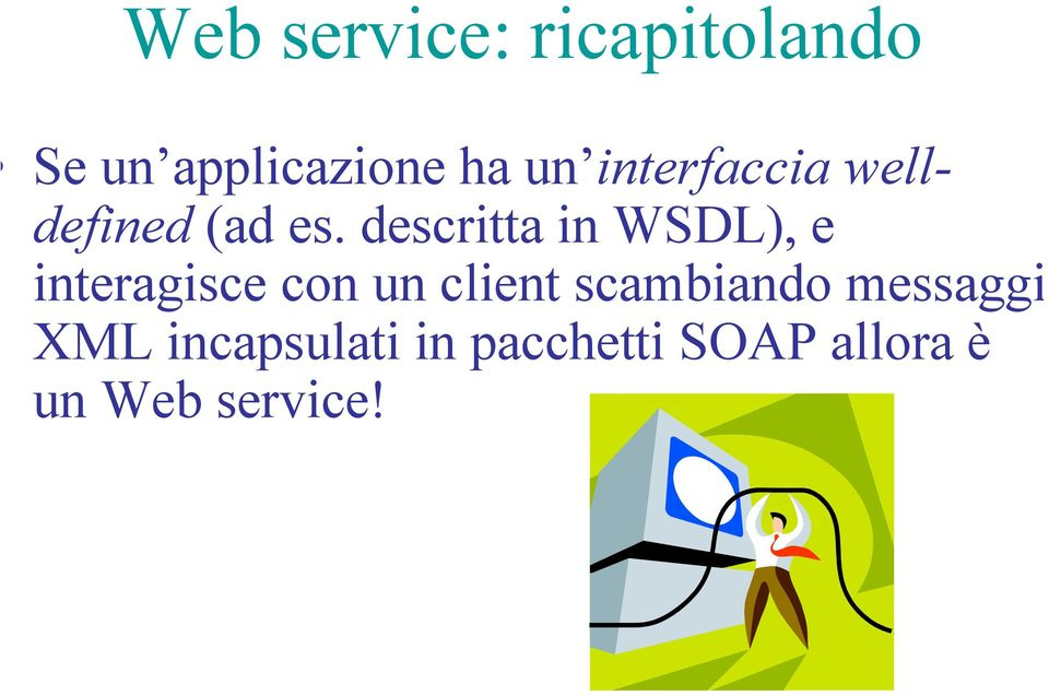 descritta in WSDL), e interagisce con un client