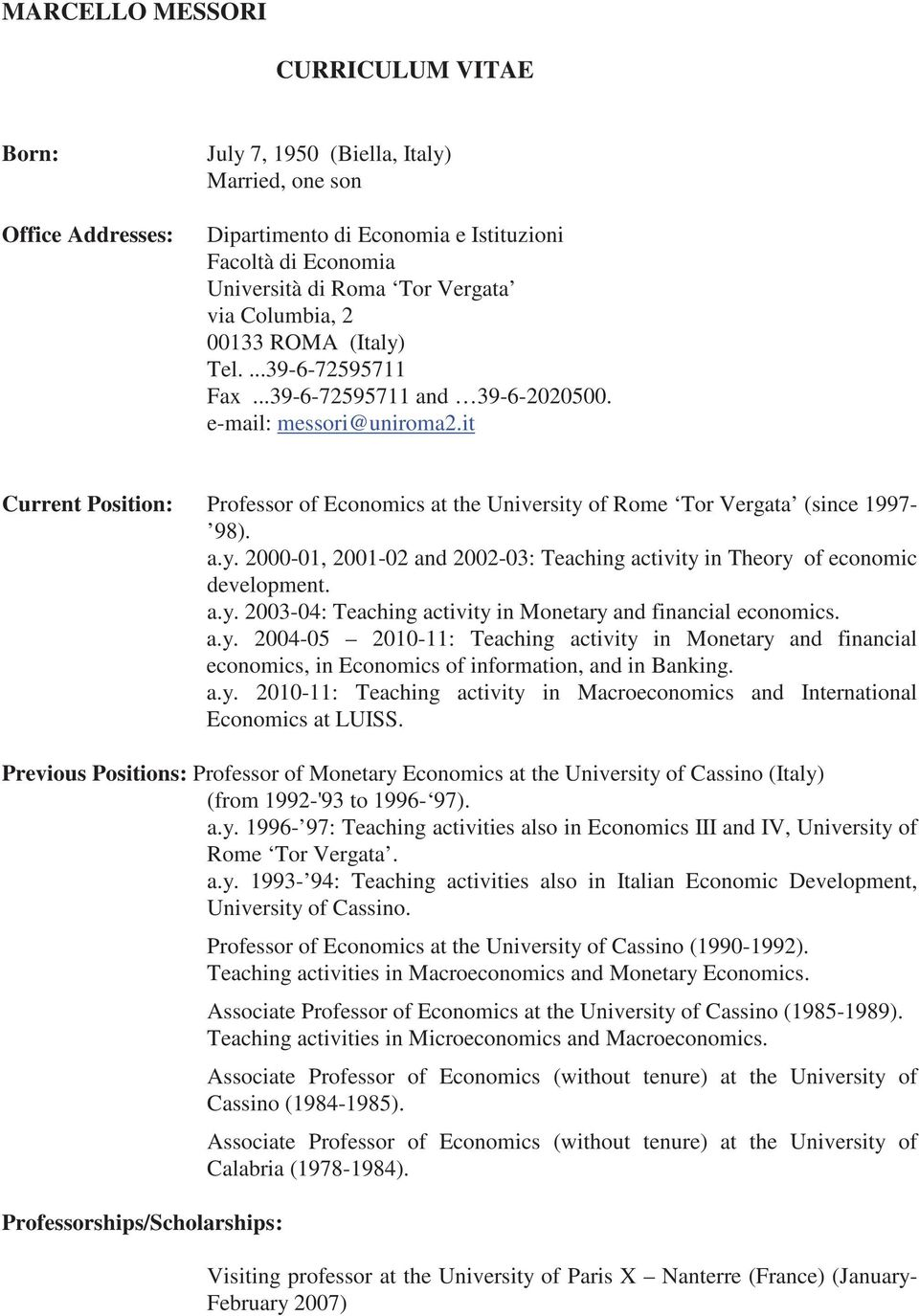 it Current Position: Professor of Economics at the University of Rome Tor Vergata (since 1997-98). a.y. 2000-01, 2001-02 and 2002-03: Teaching activity in Theory of economic development. a.y. 2003-04: Teaching activity in Monetary and financial economics.