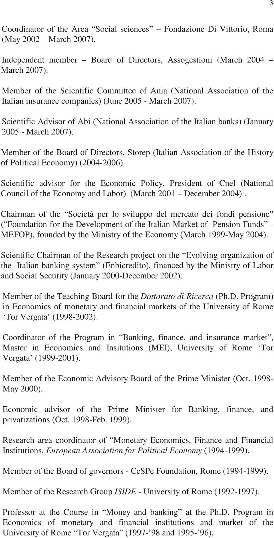 Scientific Advisor of Abi (National Association of the Italian banks) (January 2005 - March 2007).