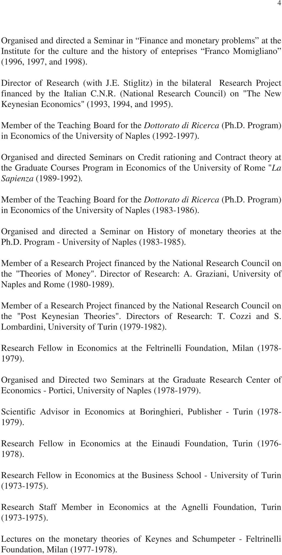 Member of the Teaching Board for the Dottorato di Ricerca (Ph.D. Program) in Economics of the University of Naples (1992-1997).
