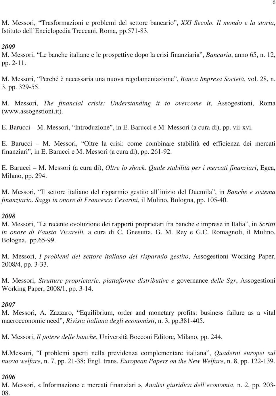 28, n. 3, pp. 329-55. M. Messori, The financial crisis: Understanding it to overcome it, Assogestioni, Roma (www.assogestioni.it). E. Barucci M. Messori, Introduzione, in E. Barucci e M.