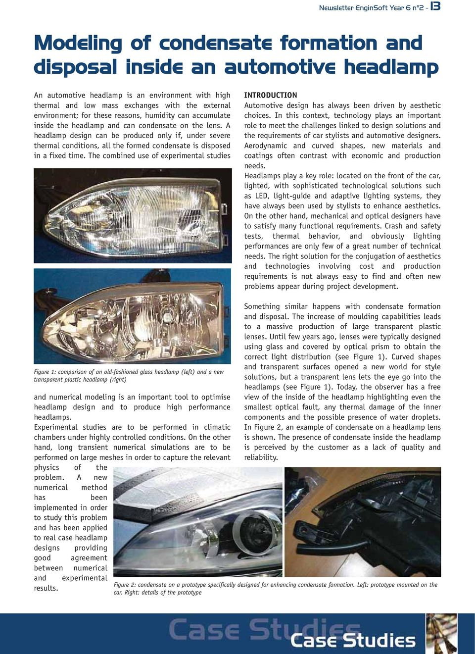 A headlamp design can be produced only if, under severe thermal conditions, all the formed condensate is disposed in a fixed time.