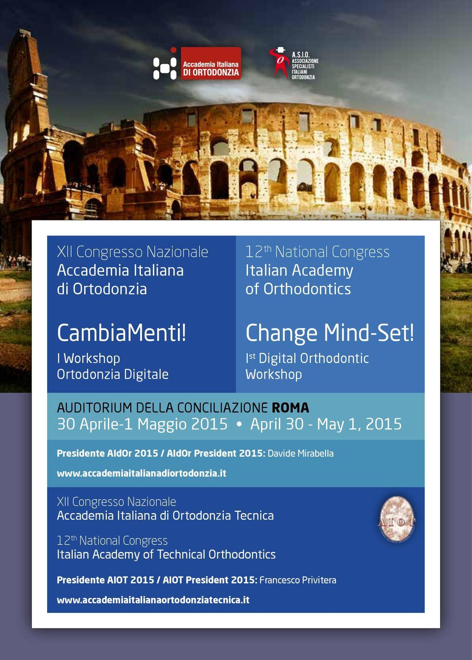 I st Digital Orthodontic Workshop AUDITORIUM DELLA CONCILIAZIONE ROMA 30 Aprile-1 Maggio 2015 April 30 - May 1, 2015 Presidente AIdOr 2015 / AIdOr President