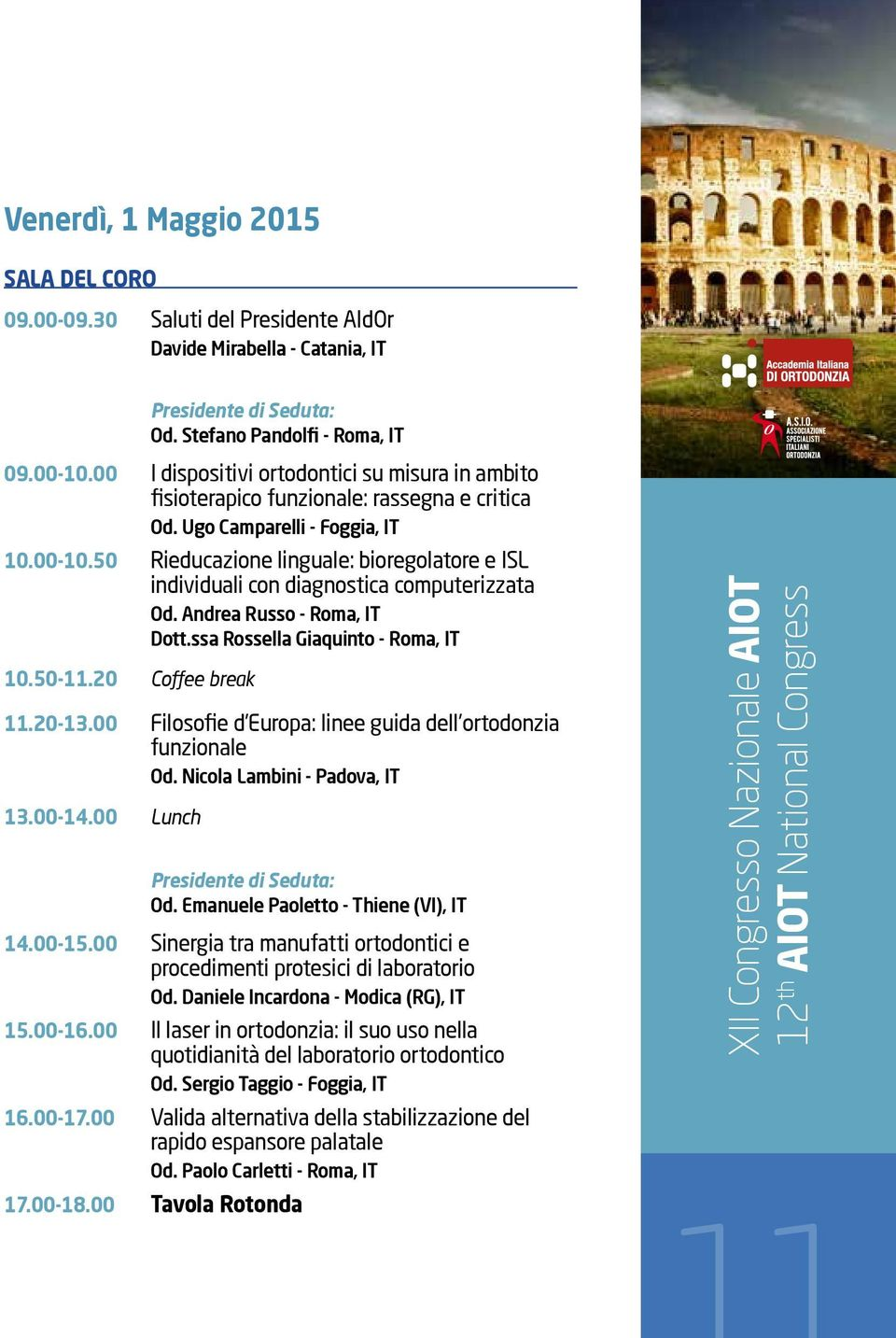 50 Rieducazione linguale: bioregolatore e ISL individuali con diagnostica computerizzata Od. Andrea Russo - Roma, IT Dott.ssa Rossella Giaquinto - Roma, IT 10.50-11.20 Coffee break 11.20-13.