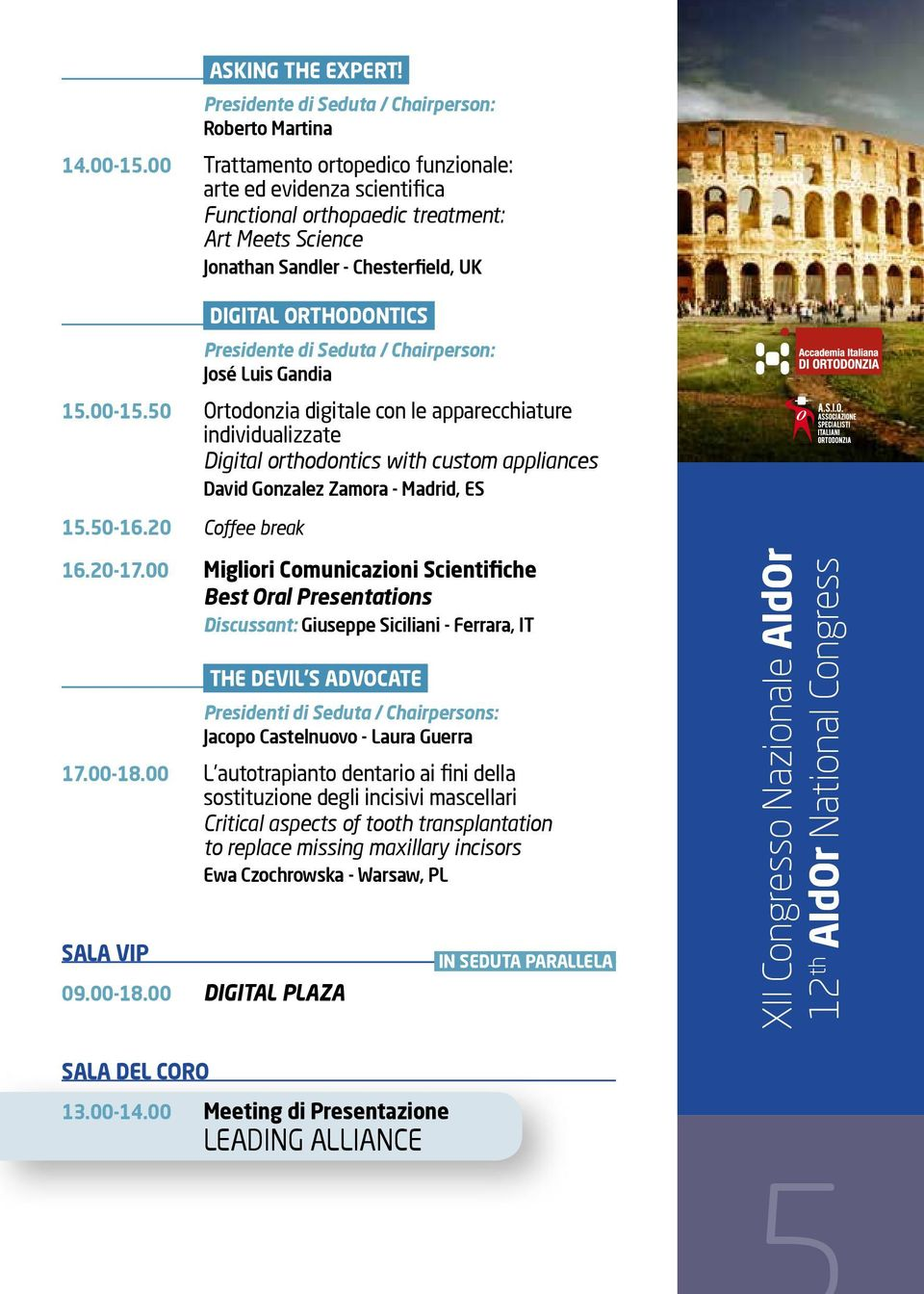 Chairperson: José Luis Gandia 15.00-15.50 Ortodonzia digitale con le apparecchiature individualizzate Digital orthodontics with custom appliances David Gonzalez Zamora - Madrid, ES 15.50-16.