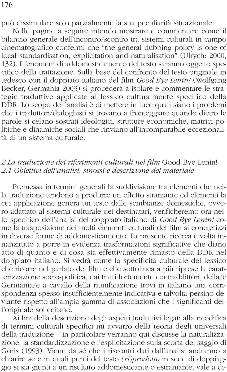 local standardisation, explicitation and naturalisation (Ulrych: 2000, 132). I fenomeni di addomesticamento del testo saranno oggetto specifico della trattazione.