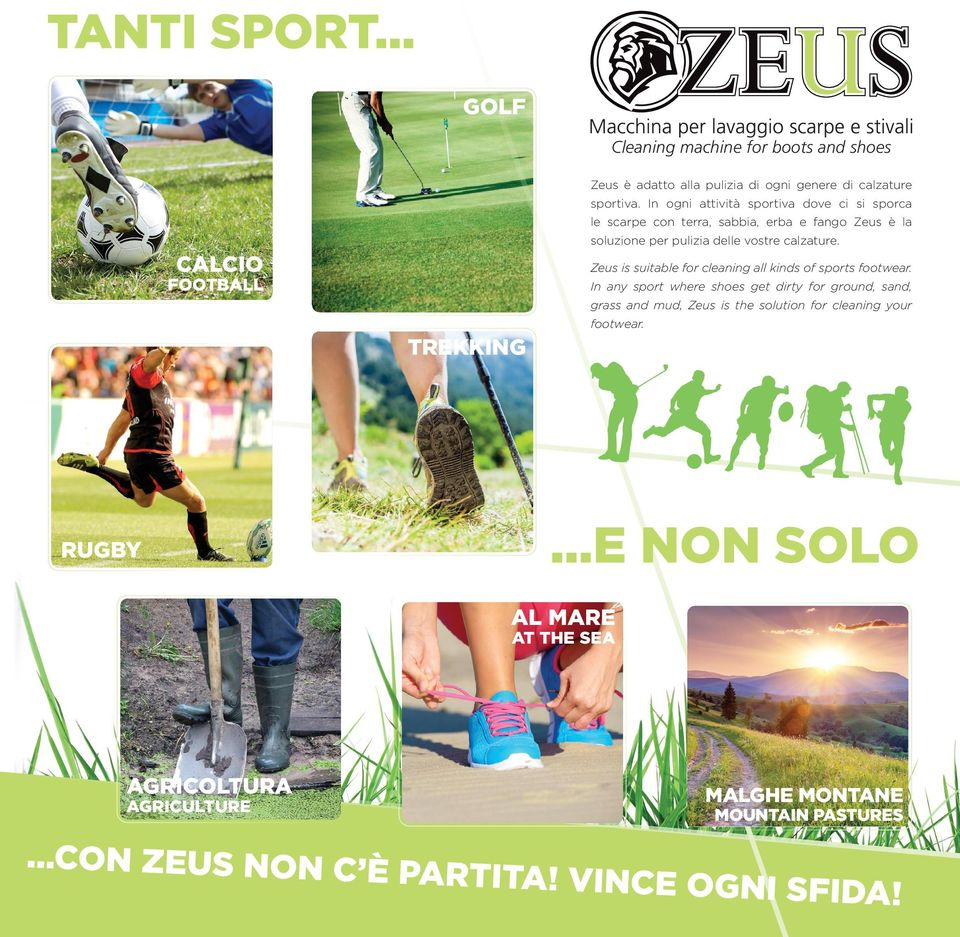 vostre calzature. CALCIO Zeus is suitable for cleaning all kinds of sports footwear.