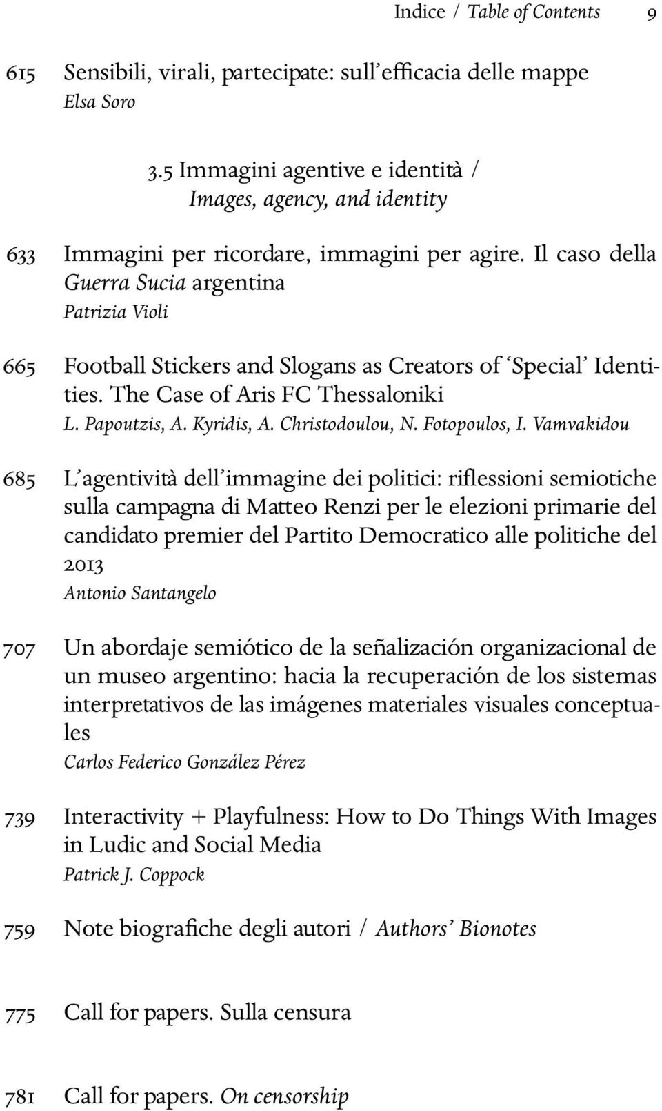 Il caso della Guerra Sucia argentina Patrizia Violi 665 Football Stickers and Slogans as Creators of Special Identities. The Case of Aris FC Thessaloniki L. Papoutzis, A. Kyridis, A. Christodoulou, N.