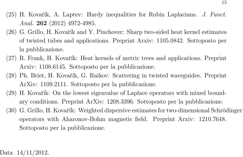 Kovařík: Heat kernels of metric trees and applications. Preprint Arxiv: 1108.6145. Sottoposto per la pubblicazione. (28) Ph. Briet, H. Kovařík, G. Raikov: Scattering in twisted waveguides.