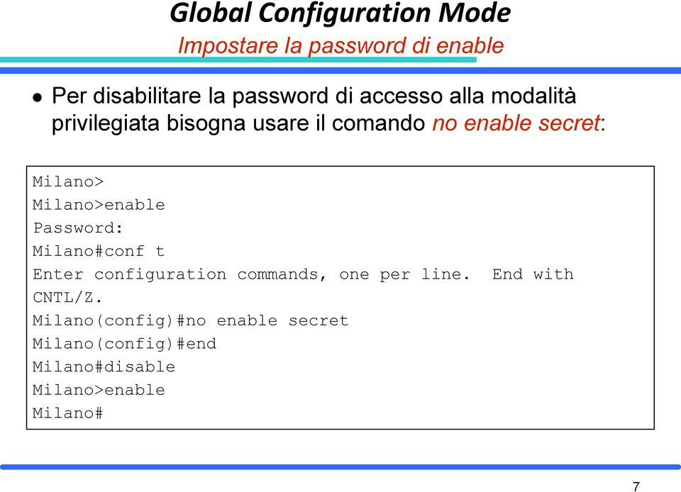Milano>enable Password: Milano#conf t Enter configuration commands, one per line.