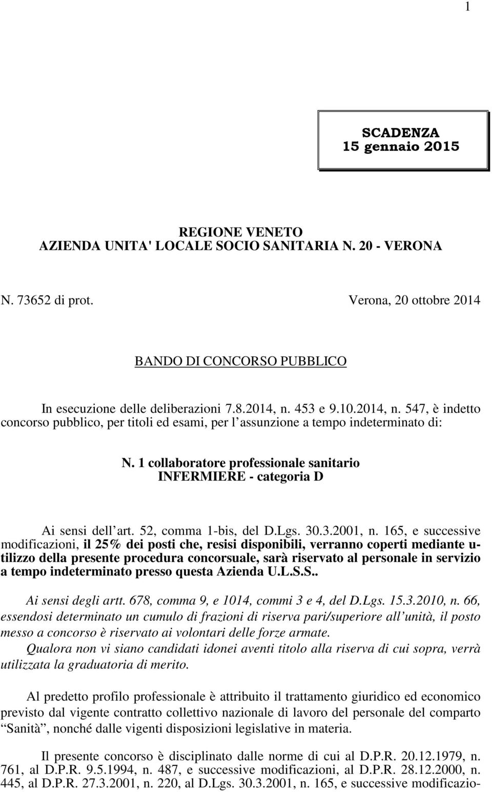 1 collaboratore professionale sanitario INFERMIERE - categoria D Ai sensi dell art. 52, comma 1-bis, del D.Lgs. 30.3.2001, n.
