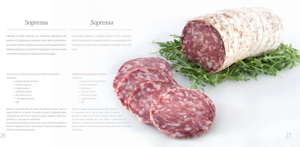 E per tutti coloro Horsemeat Sopressa is a typical product of the customary food of Veneto and it represents a delicious and palatable dish, for those who know how to recognize the quality at the