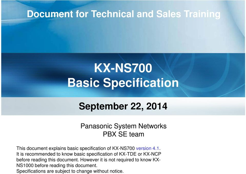 It is recommended to know basic specification of KX-TDE or KX-NCP before reading this document.
