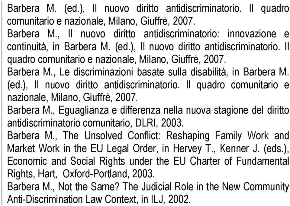comunitario, DLRI, 2003. Barbera M., The Unsolved Conflict: Reshaping Family Work and Market Work in the EU Legal Order, in Hervey T., Kenner J. (eds.