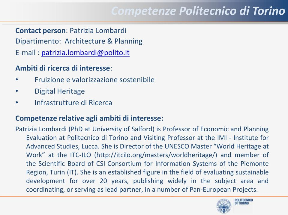 of Salford) is Professor of Economic and Planning Evaluation at Politecnico di Torino and Visiting Professor at the IMI - Institute for Advanced Studies, Lucca.