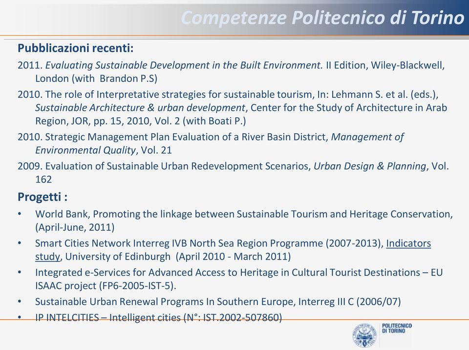 15, 2010, Vol. 2 (with Boati P.) 2010. Strategic Management Plan Evaluation of a River Basin District, Management of Environmental Quality, Vol. 21 2009.