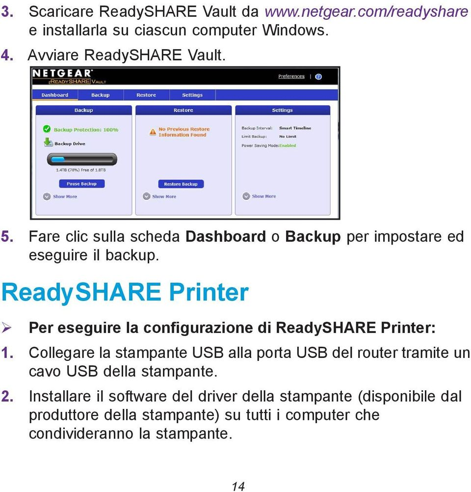 ReadySHARE Printer Per eseguire la configurazione di ReadySHARE Printer: 1.