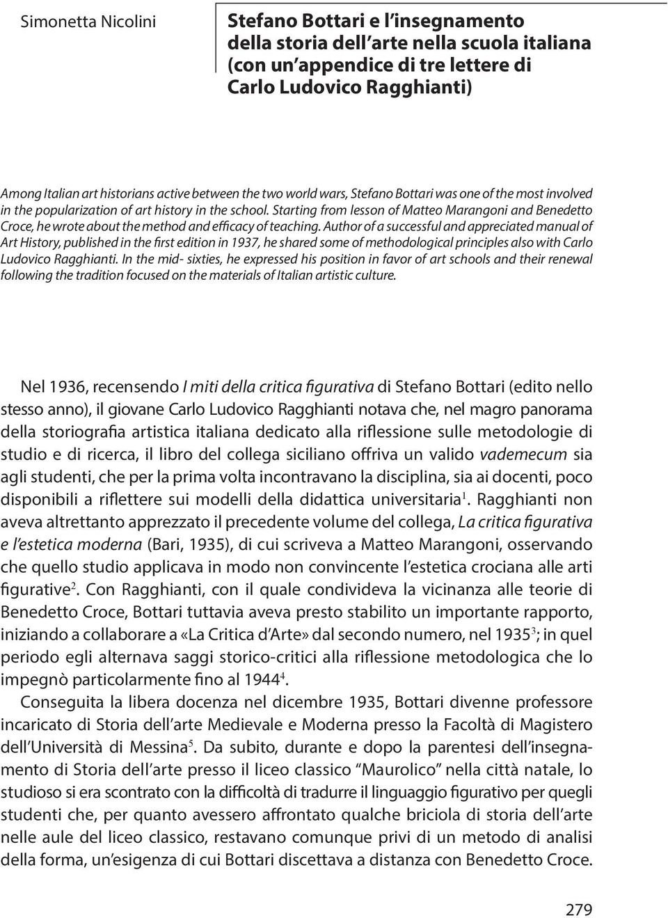 Starting from lesson of Matteo Marangoni and Benedetto Croce, he wrote about the method and efficacy of teaching.