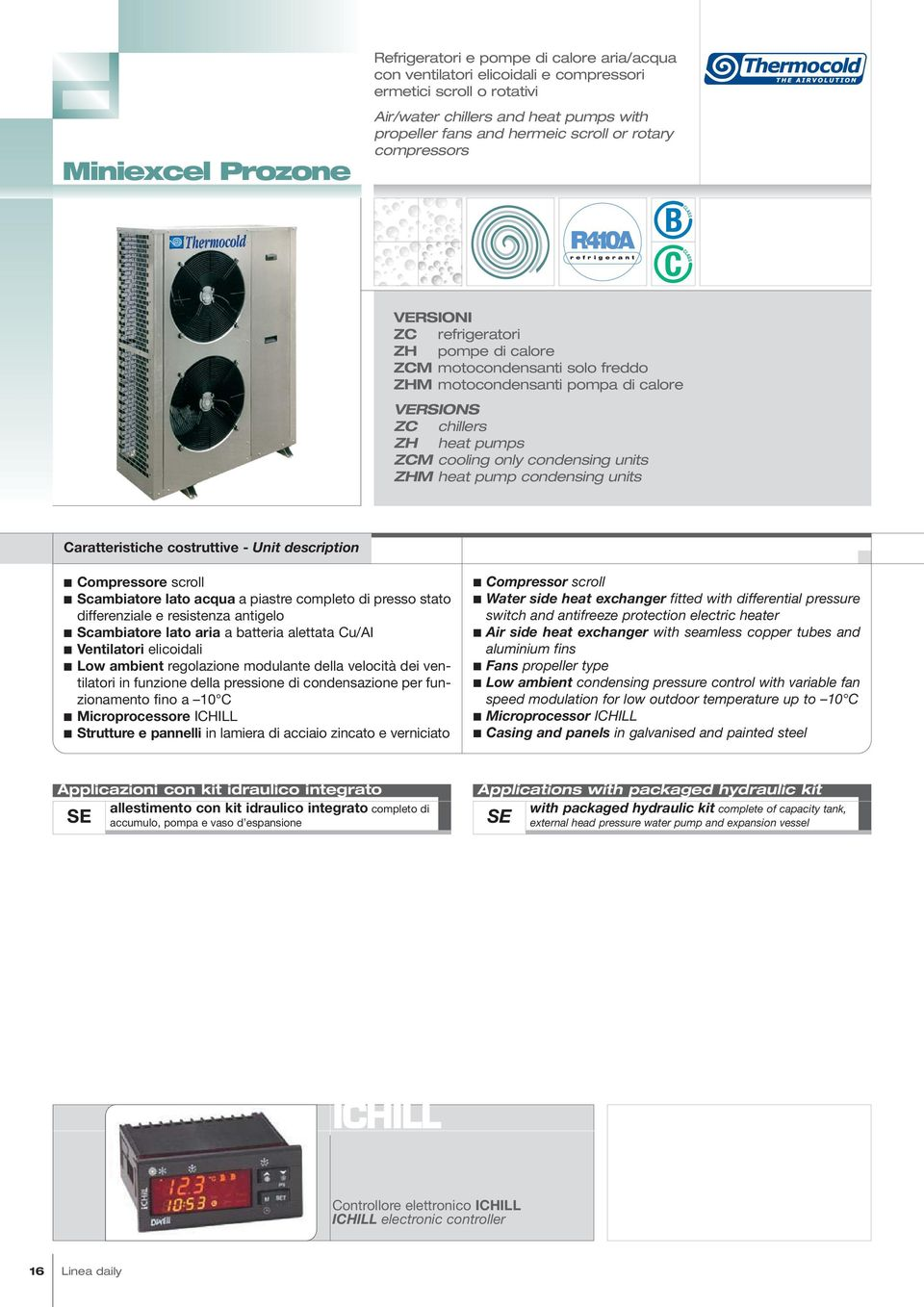 only condensing units ZH heat pump condensing units aratteristiche costruttive Unit description ompressore scroll Scambiatore lato acqua a piastre completo di presso stato differenziale e resistenza