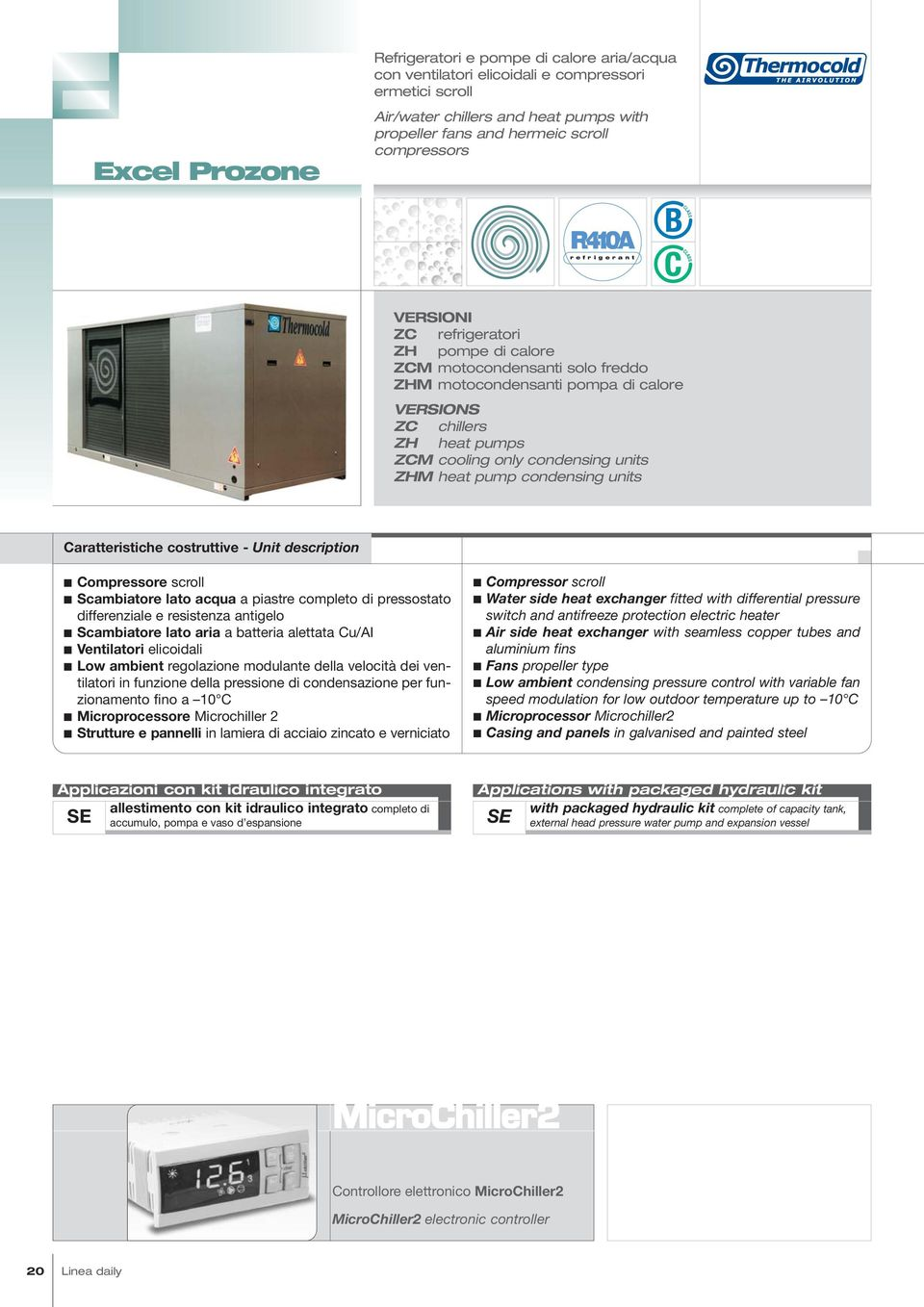 heat pump condensing units aratteristiche costruttive Unit description ompressore scroll Scambiatore lato acqua a piastre completo di pressostato differenziale e resistenza antigelo Scambiatore lato