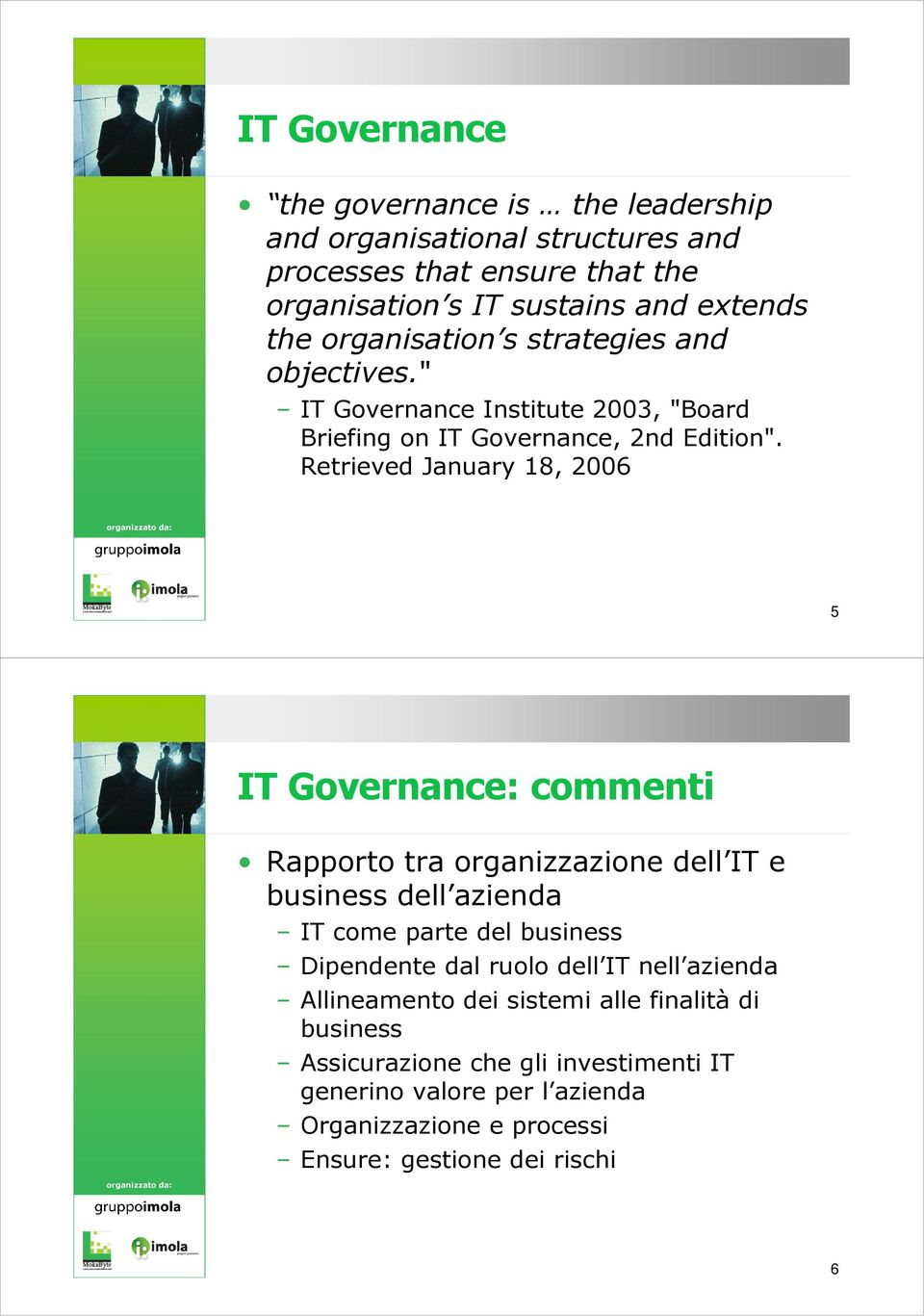 Retrieved January 18, 2006 5 IT Governance: commenti Rapporto tra organizzazione dell IT e business dell azienda IT come parte del business Dipendente dal