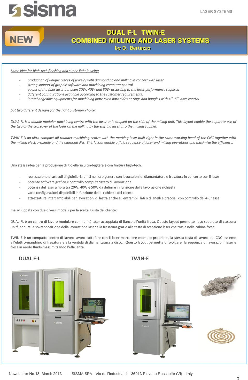 software and machining computer control - power of the fiber laser between 20W, 40W and 50W according to the laser performance required - different configurations available according to the customer