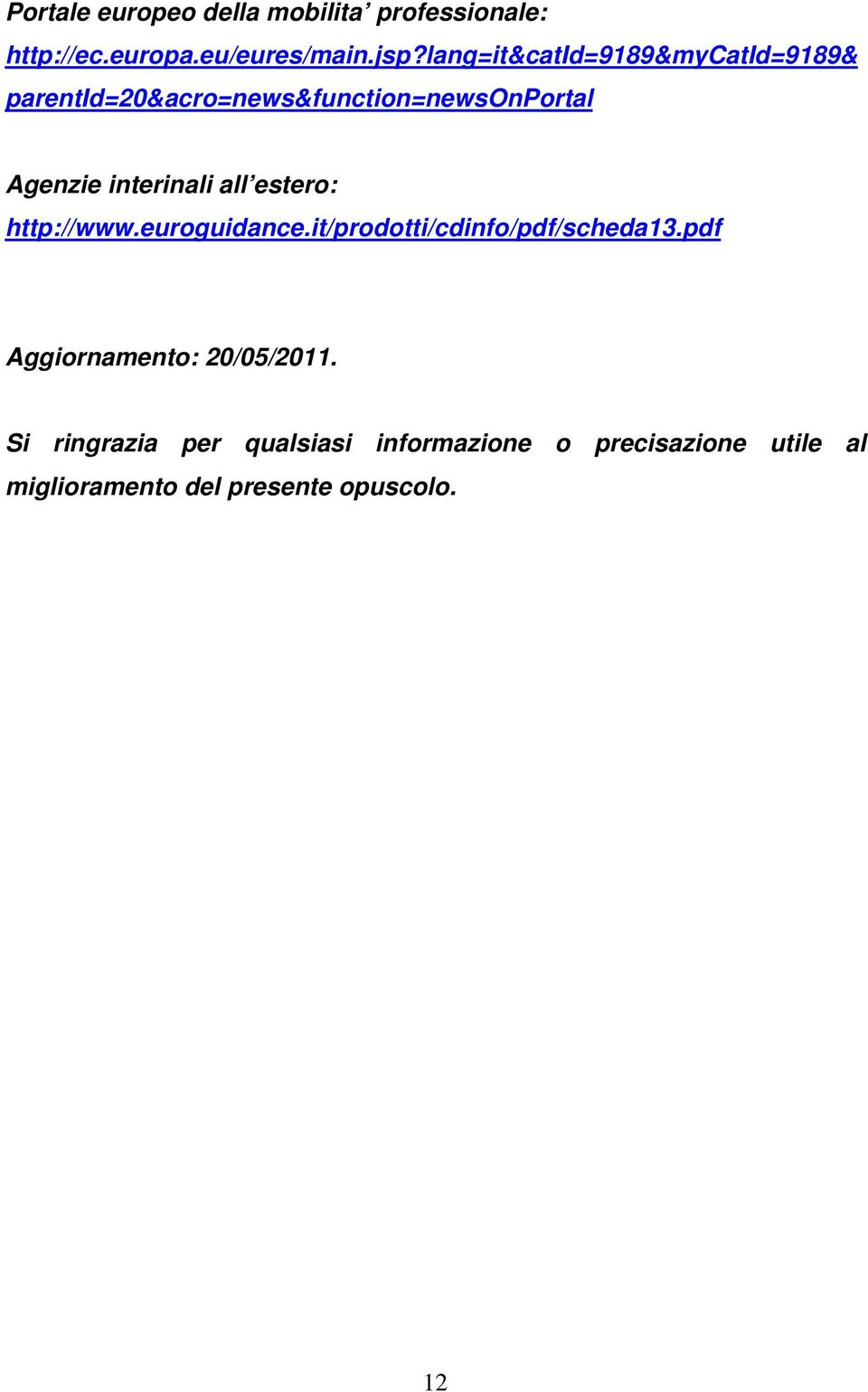 interinali all estero: http://www.euroguidance.it/prodotti/cdinfo/pdf/scheda13.