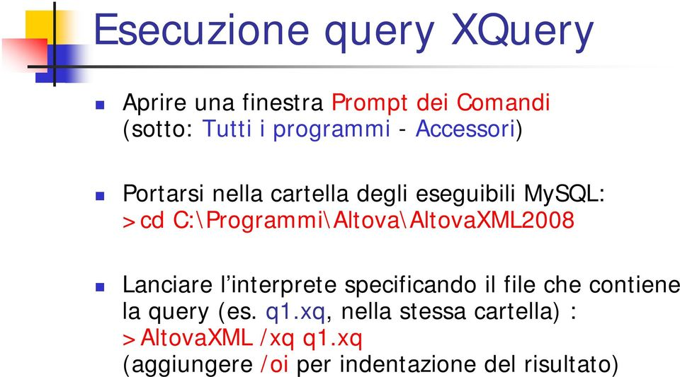 C:\Programmi\Altova\AltovaXML2008 Lanciare l interprete specificando il file che contiene