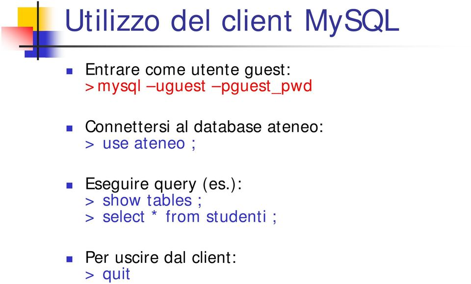 ateneo: > use ateneo ; Eseguire query (es.