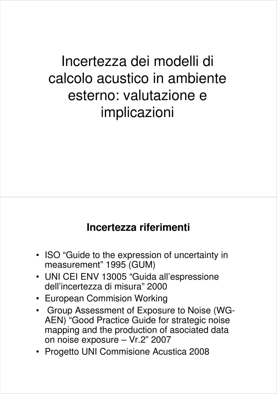 incertezza di misura 2000 European Commision Working Group Assessment of Exposure to Noise (WG- AEN) Good Practice