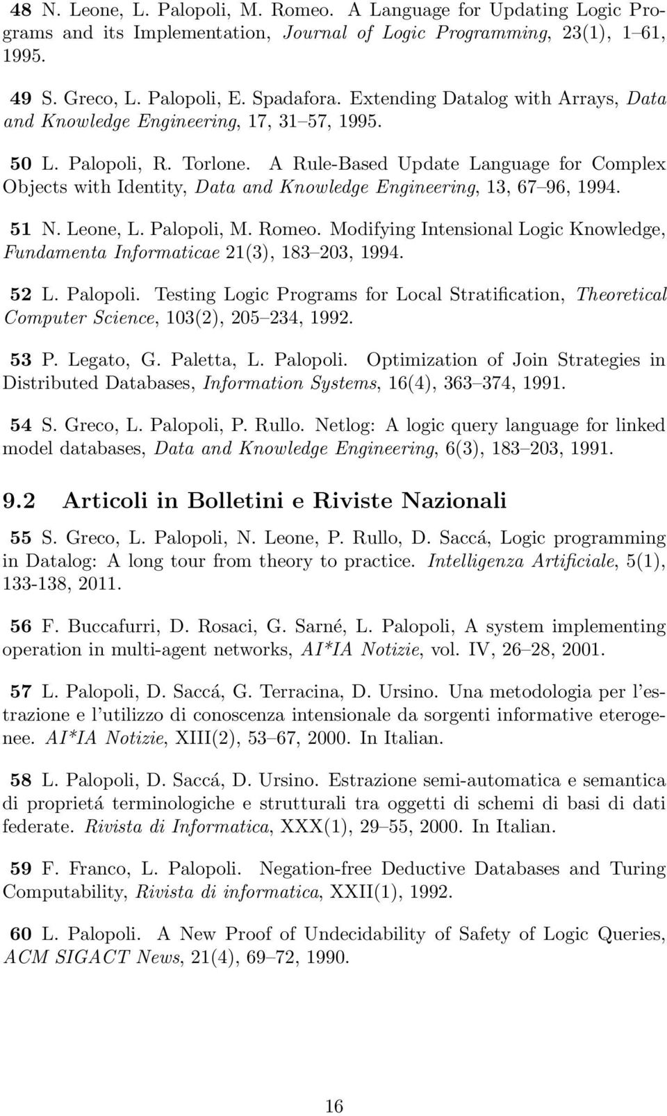 A Rule-Based Update Language for Complex Objects with Identity, Data and Knowledge Engineering, 13, 67 96, 1994. 51 N. Leone, L. Palopoli, M. Romeo.