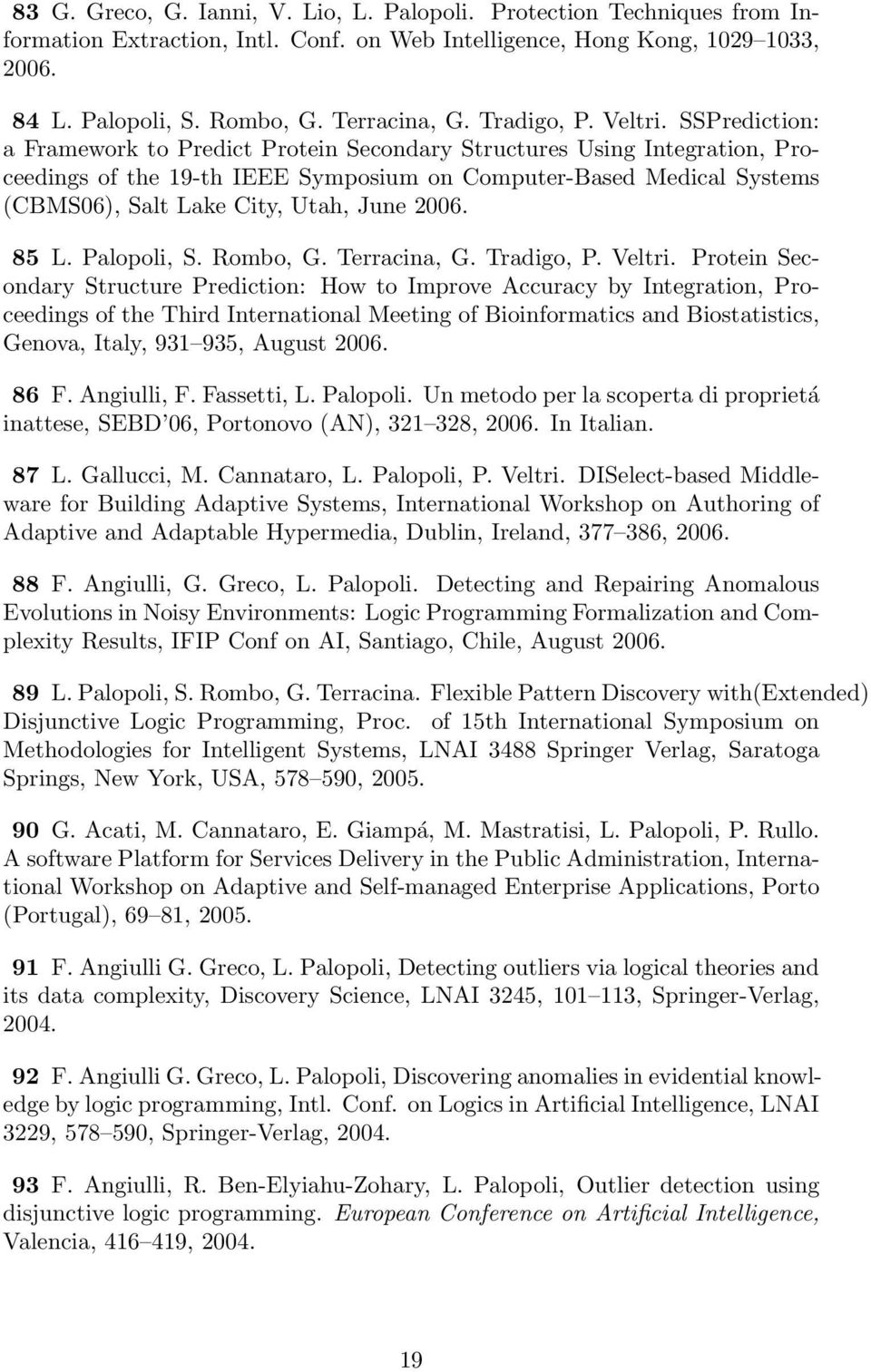 SSPrediction: a Framework to Predict Protein Secondary Structures Using Integration, Proceedings of the 19-th IEEE Symposium on Computer-Based Medical Systems (CBMS06), Salt Lake City, Utah, June
