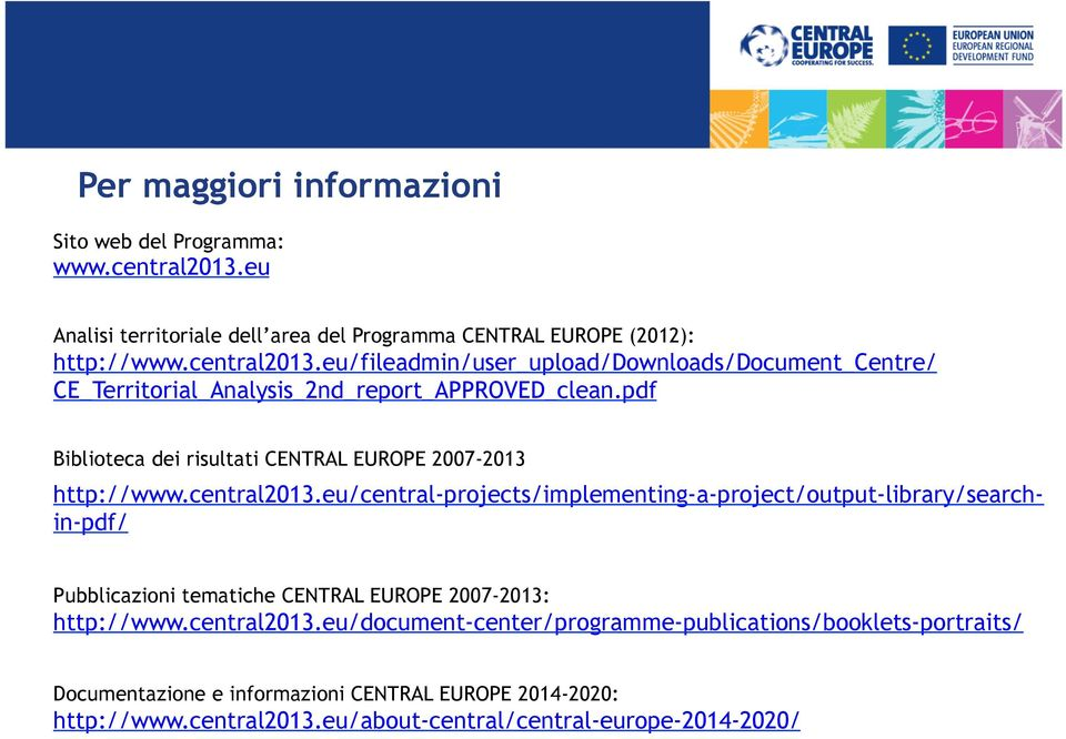 eu/fileadmin/user_upload/downloads/document_centre/ CE_Territorial_Analysis_2nd_report_APPROVED_clean.pdf Biblioteca dei risultati CENTRAL EUROPE 2007-2013 http://www.