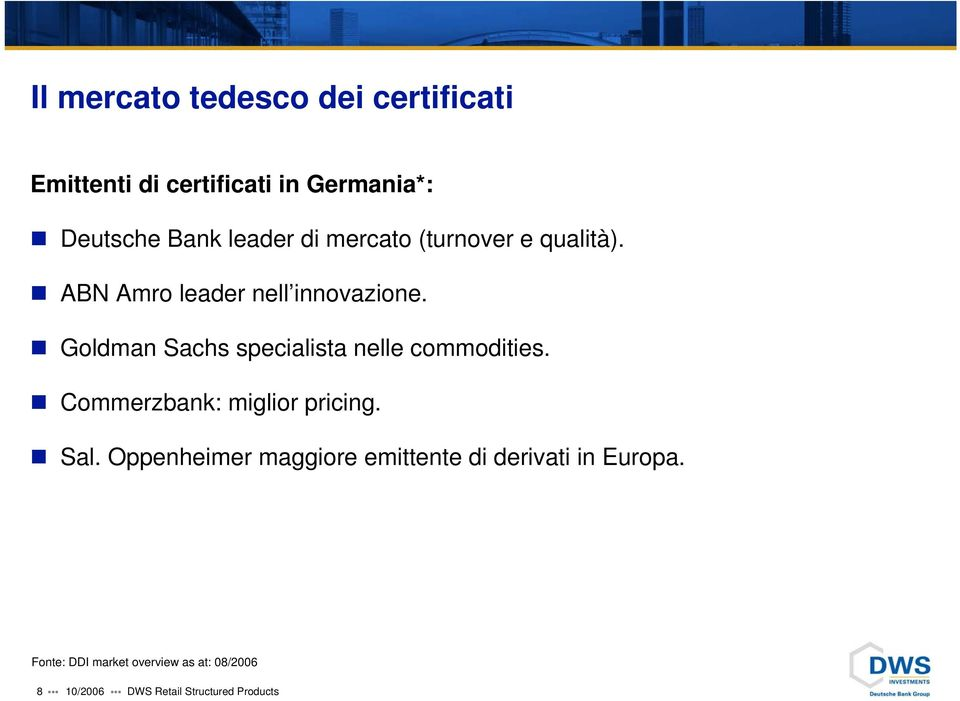 Goldman Sachs specialista nelle commodities. Commerzbank: miglior pricing. Sal.