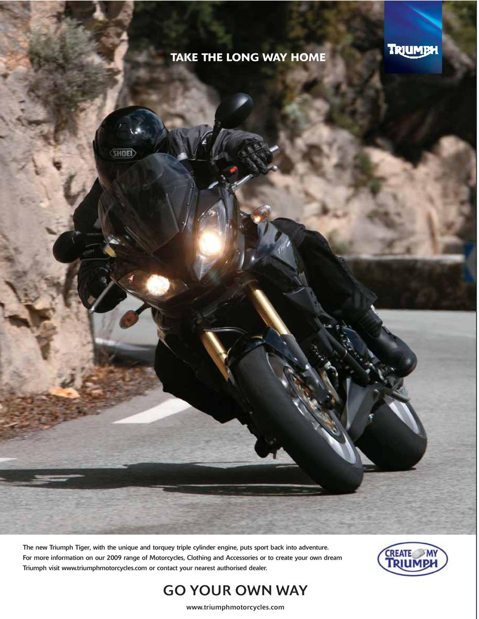 For more information on our 2009 range of Motorcycles, Clothing and Accessories or to