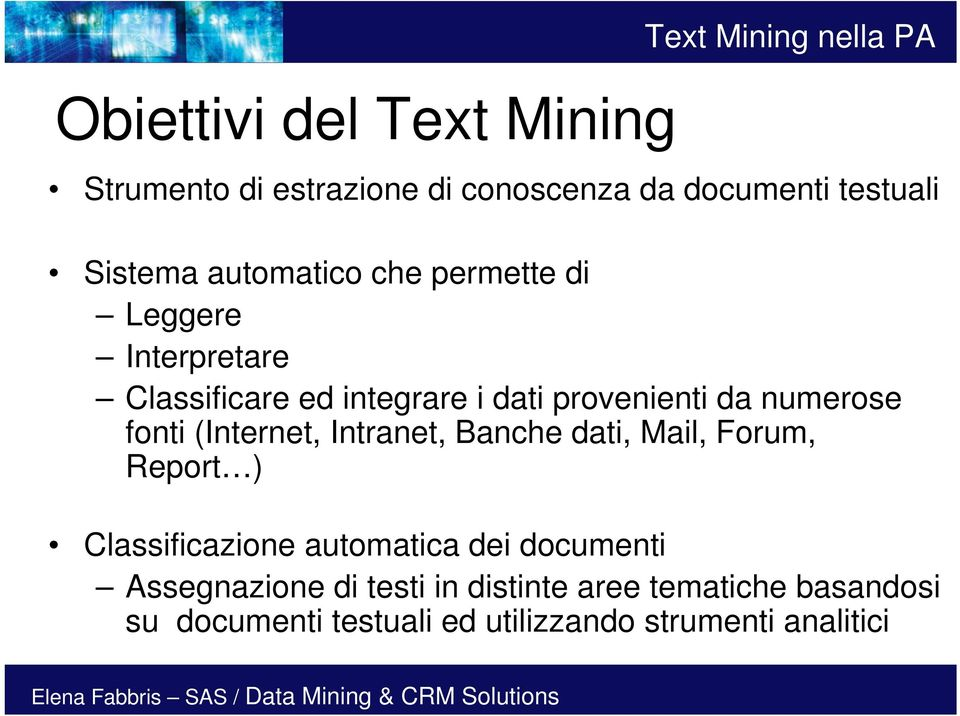 (Internet, Intranet, Banche dati, Mail, Forum, Report ) Classificazione automatica dei documenti
