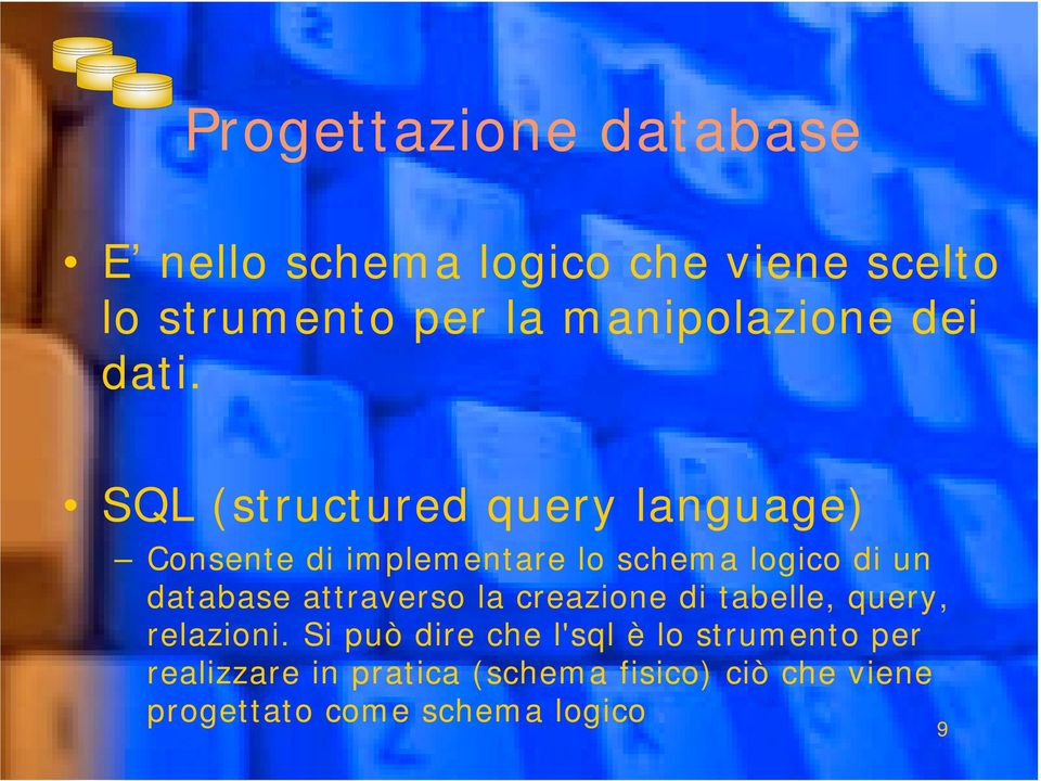 SQL (structured query language) Consente di implementare lo schema logico di un database