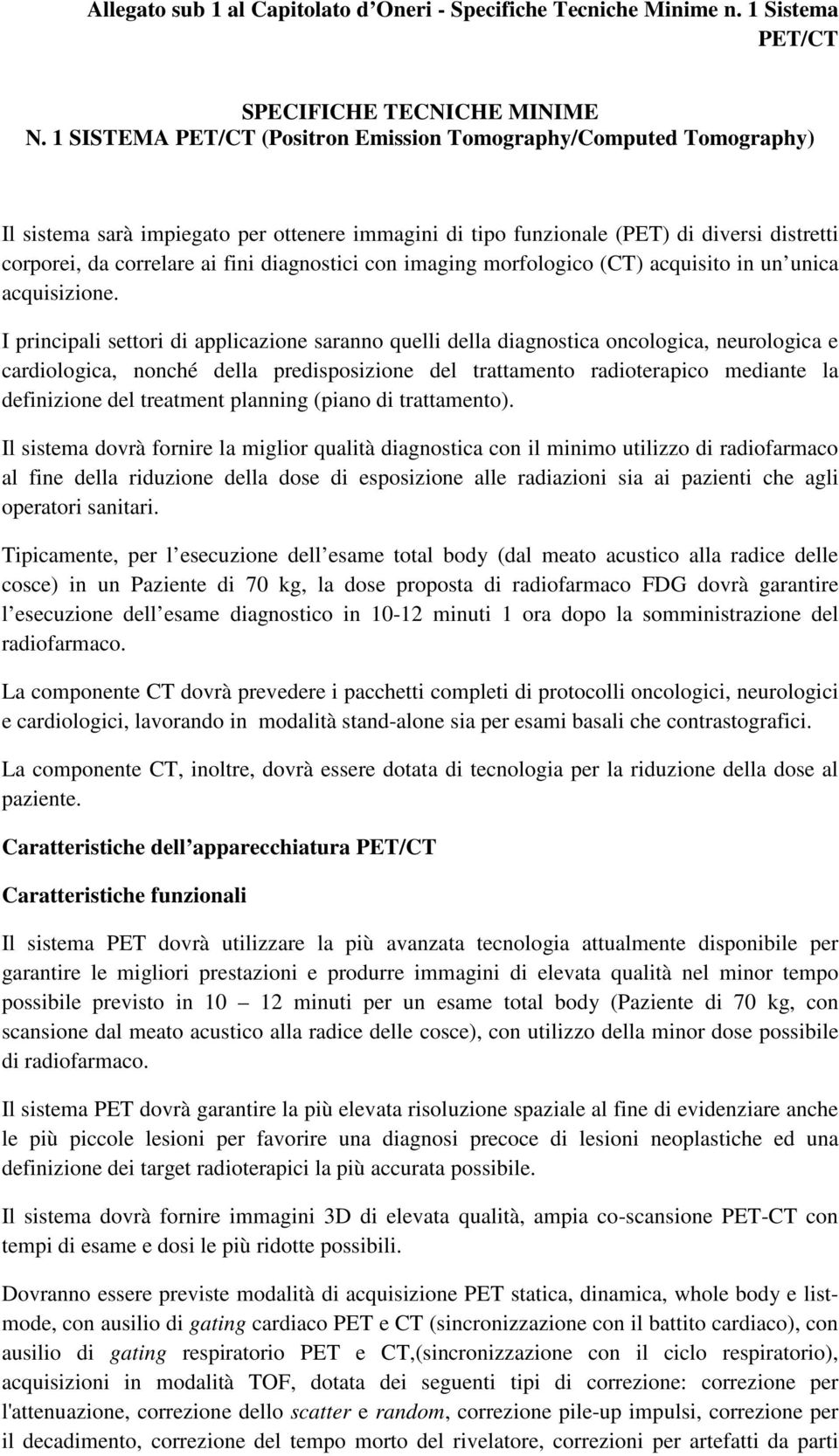 diagnostici con imaging morfologico (CT) acquisito in un unica acquisizione.