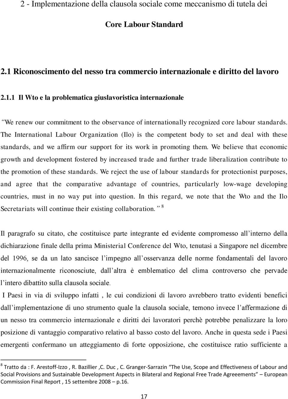 1 Il Wto e la problematica giuslavoristica internazionale We renew our commitment to the observance of internationally recognized core labour standards.