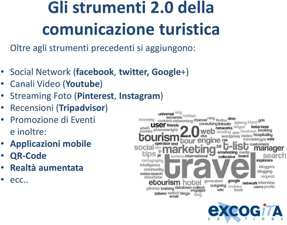 aggiungono: Social Network (facebook, twitter, Google+) Canali Video