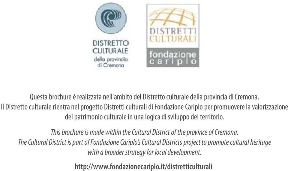 culturale in una logica di sviluppo del territorio. This brochure is made within the Cultural District of the province of Cremona.
