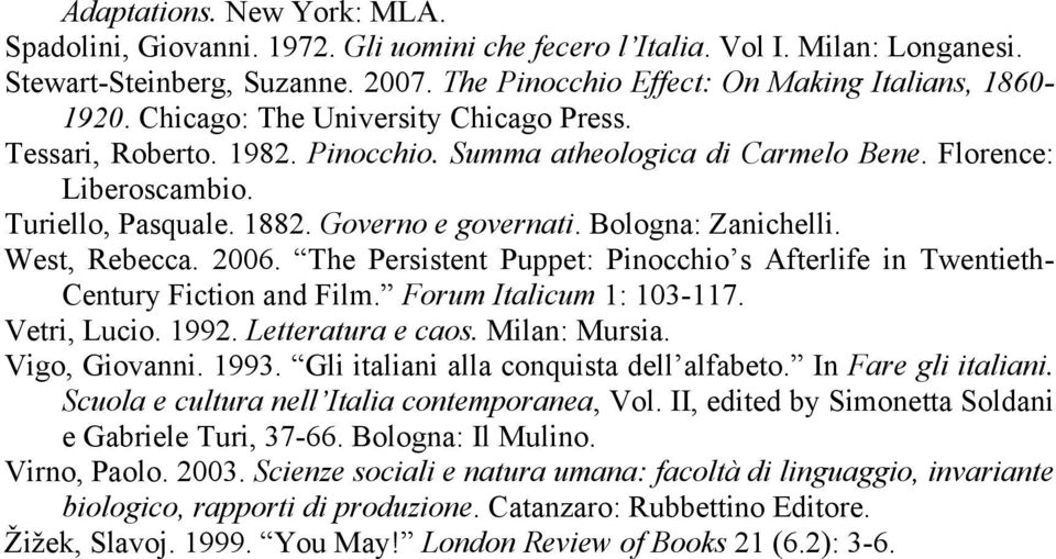 Bologna: Zanichelli. West, Rebecca. 2006. The Persistent Puppet: Pinocchio s Afterlife in Twentieth- Century Fiction and Film. Forum Italicum 1: 103-117. Vetri, Lucio. 1992. Letteratura e caos.
