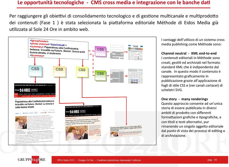 I vantaggi dell u9lizzo di un sistema cross media publishing come Méthode sono: Channel neutral - XML end- to- end I contenu9 editoriali in Méthode sono crea9, ges99 ed archivia9 nel formato standard