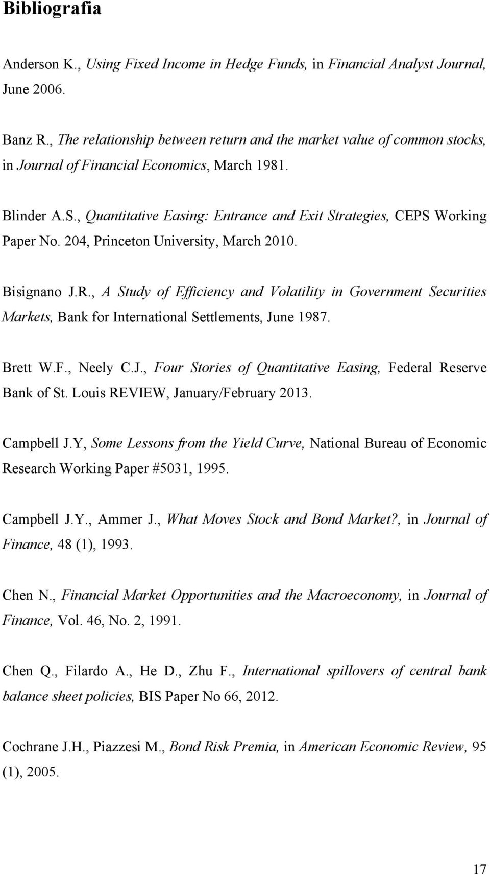 , Quantitative Easing: Entrance and Exit Strategies, CEPS Working Paper No. 204, Princeton University, March 2010. Bisignano J.R.