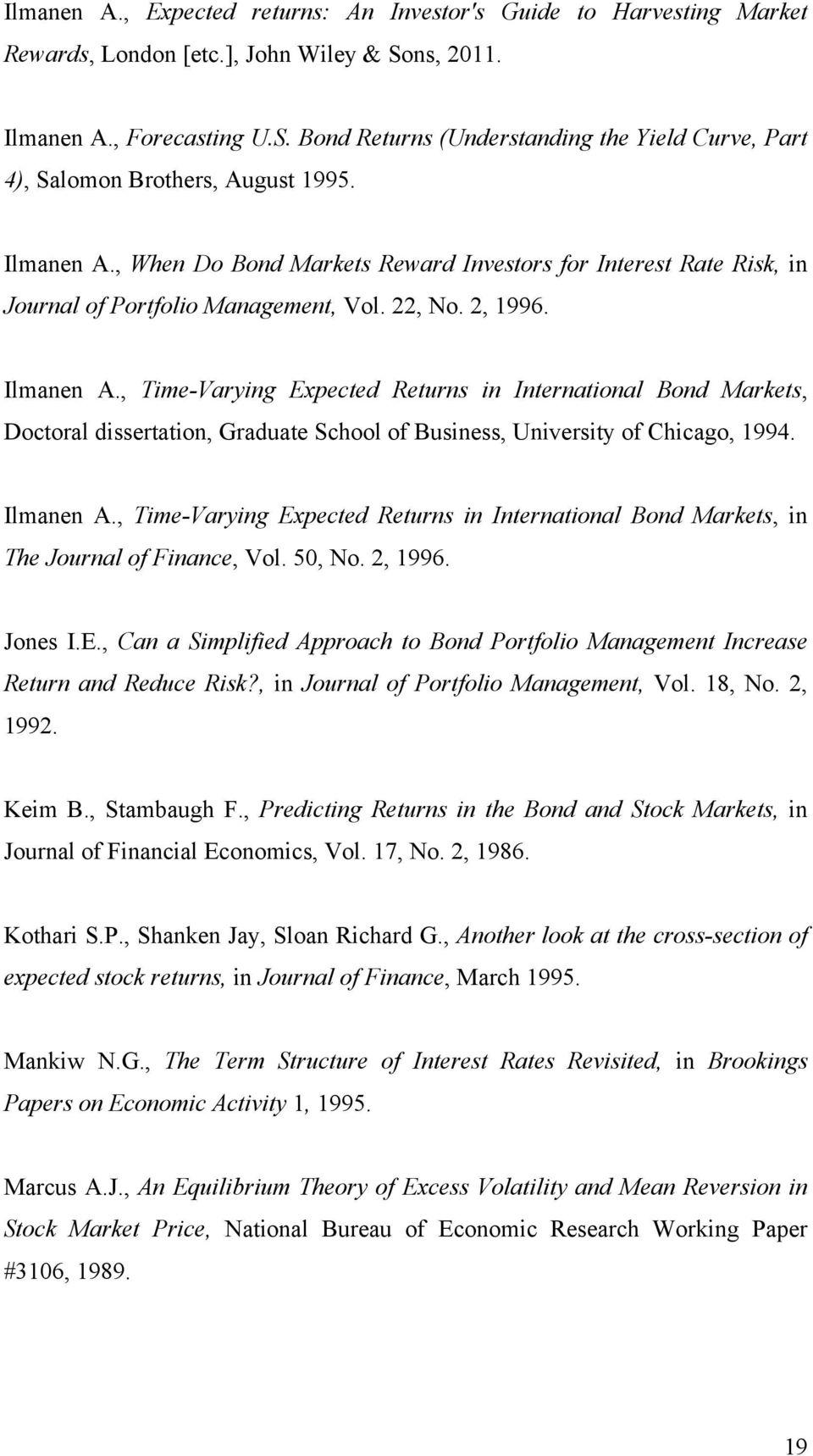 , Time-Varying Expected Returns in International Bond Markets, Doctoral dissertation, Graduate School of Business, University of Chicago, 1994. Ilmanen A.