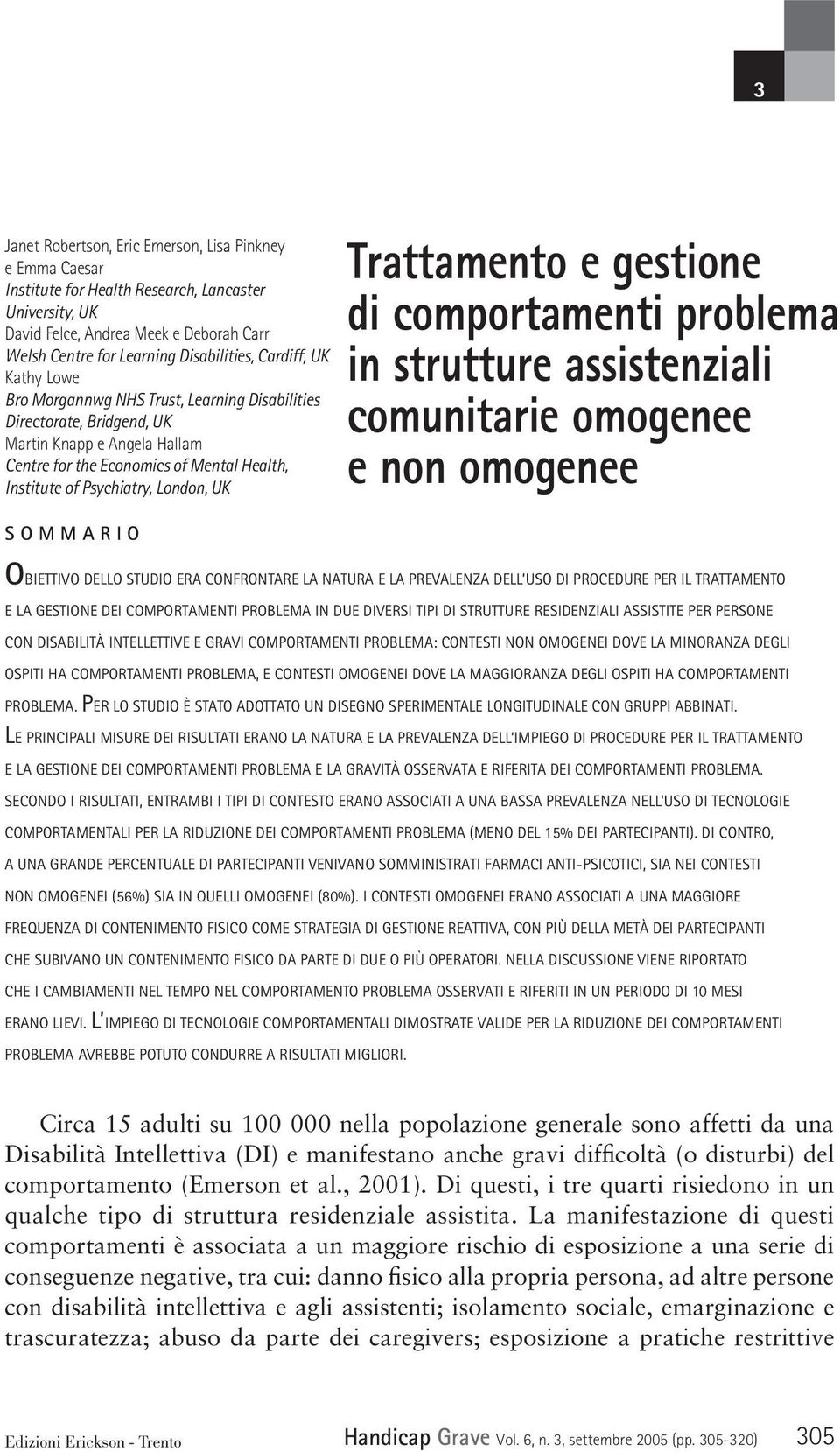 Knapp e Angela Hallam Centre for the Economics of Mental Health, Institute of Psychiatry, London, UK S O M M A R I O Trattamento e gestione di comportamenti problema in strutture assistenziali