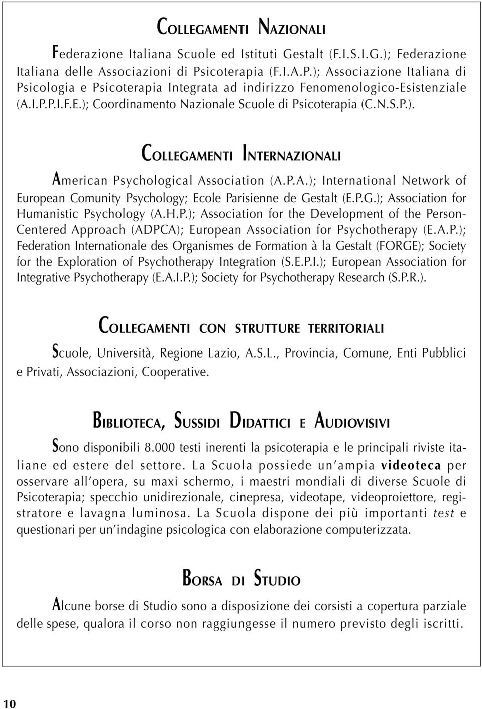 P.A.); International Network of European Comunity Psychology; Ecole Parisienne de Gestalt (E.P.G.); Association for Humanistic Psychology (A.H.P.); Association for the Development of the Person- Centered Approach (ADPCA); European Association for Psychotherapy (E.